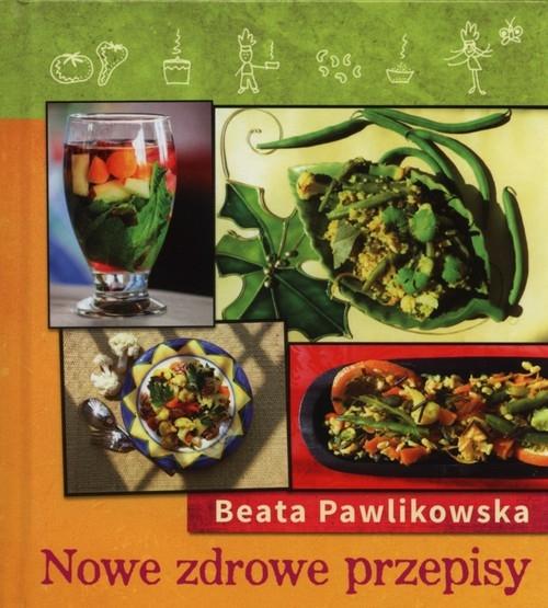 Nowe zdrowe przepisy Pawlikowska Beata