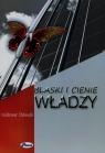 Blaski i cienie władzy Stelmach Waldemar