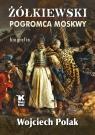 Żółkiewski pogromca Moskwy Polak Wojciech