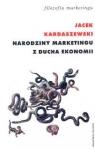 Narodziny marketingu z ducha ekonomii Kardaszewski Jacek