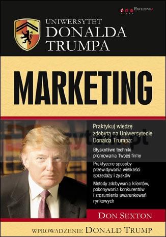 Uniwersytet Donalda Trumpa. Marketing Trump University Marketing 101: How to Use the Most Powerful Don Sexton, Donald J. Trump