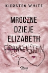 Mroczne dzieje Elizabeth Frankenstein White Kiersten