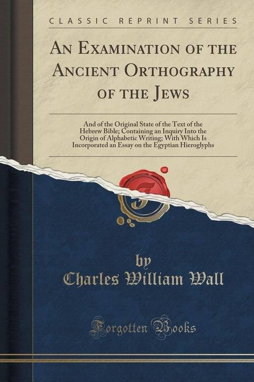An Examination of the Ancient Orthography of the Jews Wall Charles William