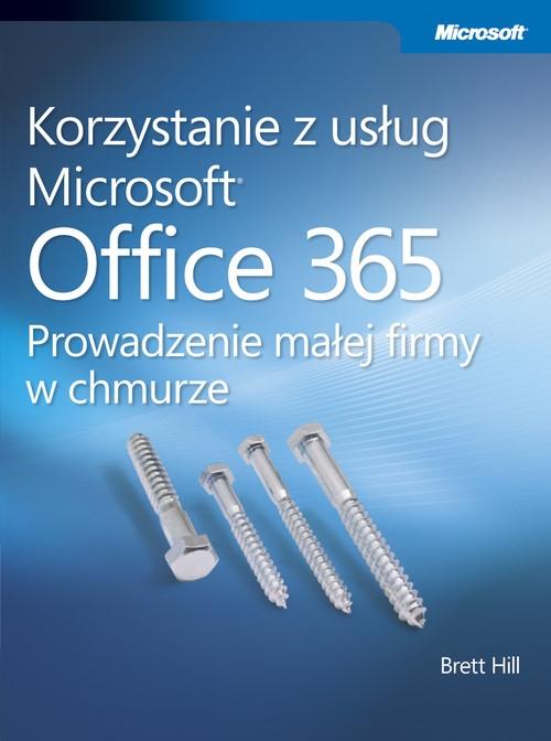 Korzystanie z usług Microsoft Office 365 Prowadzenie małej firmy w chmurze Hill Brett