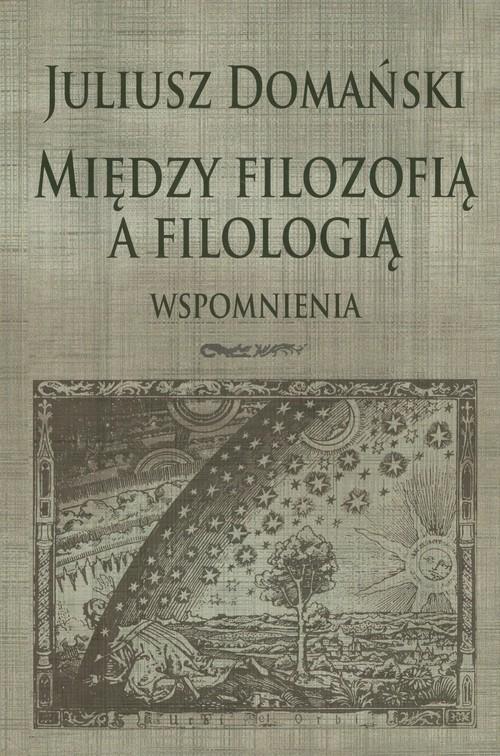 Między filozofią a filologią Domański Juliusz