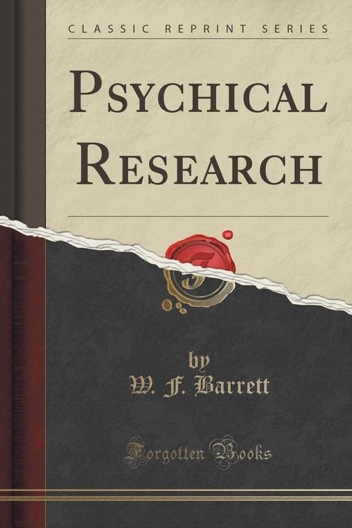 Psychical Research (Classic Reprint) Barrett W. F.