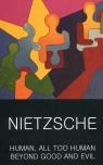 Human All Too Human Beyond Good and Evil Nietzsche Friedrich