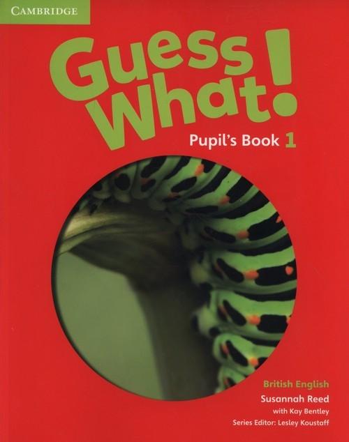 Guess What! 1 Pupil's Book Reed Susannah, Bentley Kay