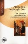 Akt pamięci Tradycja akatystowa w kontekście form pamięci Jakóbczyk-Gola Aleksandra