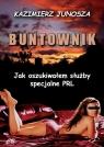 Buntownik - Jak oszukiwałem służby specjalne PRL Junosza Kazimierz