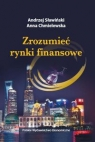 Zrozumieć rynki finansowe Sławiński Andrzej , Chmielewska Anna