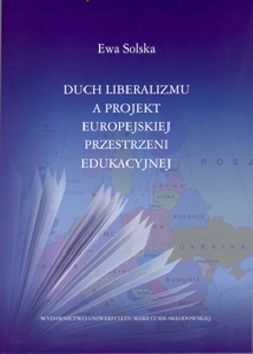 Duch liberalizmu a projekt europejskiej przestrzeni edukacyjnej Solska Ewa