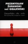 Geopolityka - siła - wola Rzeczypospolitej zmagania z losem Żurawski vel Grajewski Przemysław