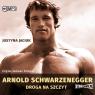 Arnold Schwarzenegger Droga na szczyt  (Audiobook) Jaciuk Justyna
