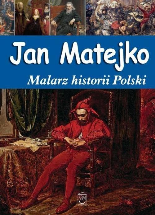 Jan Matejko Malarz historii Polski Babiarz Joanna