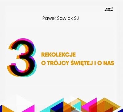 3 rekolekcje o Trójcy Świętej i o nas. Audiobook Paweł Sawiak SJ