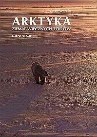 Arktyka. Ziemia wiecznych lodów (promocja !!!!)OT Marco Nazarri
