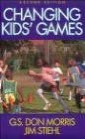 Changing Kids Games James Stiehl, G.S.Don Morris, D Morris
