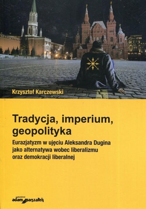 Tradycja imperium geopolityka Karczewski Krzysztof