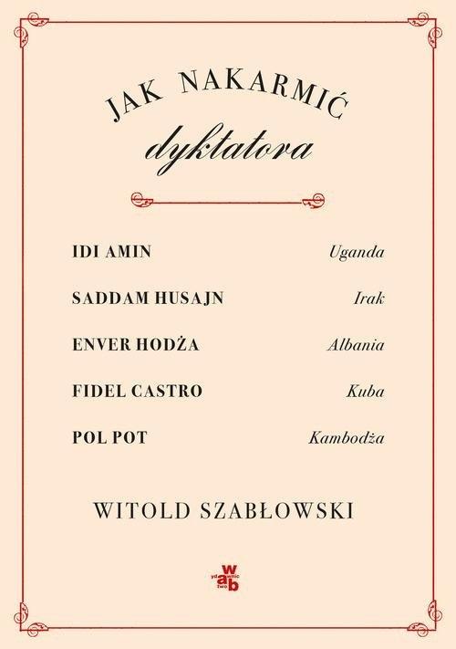 Jak nakarmić dyktatora Szabłowski Witold