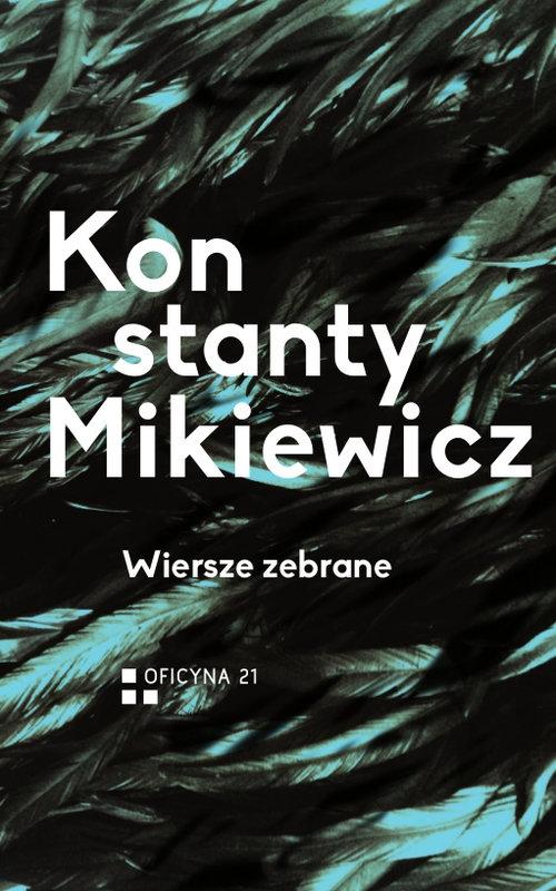 Wiersze zebrane Mikiewicz Konstanty