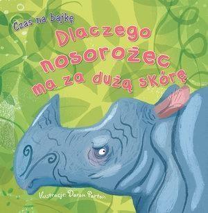 Czas na bajkę. Dlaczego nosorożec ma za dużą skórę Daron Parton (ilustr.)
