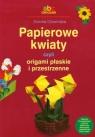 Papierowe kwiaty czyli origami płaskie i przestrzenne Dziamska Dorota