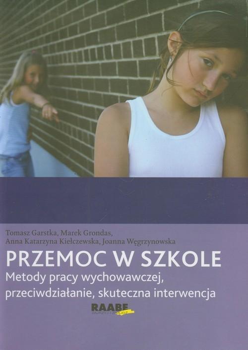 Przemoc w szkole Garstka Tomasz, Grondas Marek, Kiełczewska Anna Katarzyna, Węgrzynowska Joanna