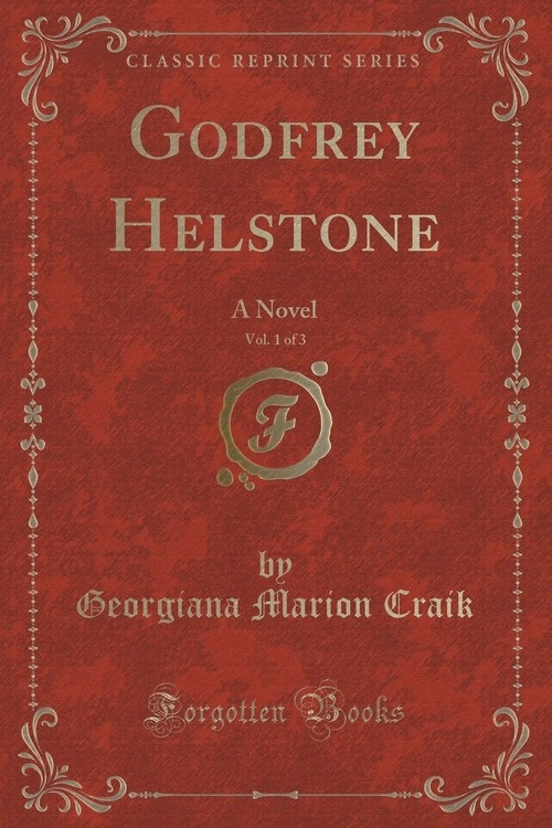 Godfrey Helstone, Vol. 1 of 3 Craik Georgiana Marion