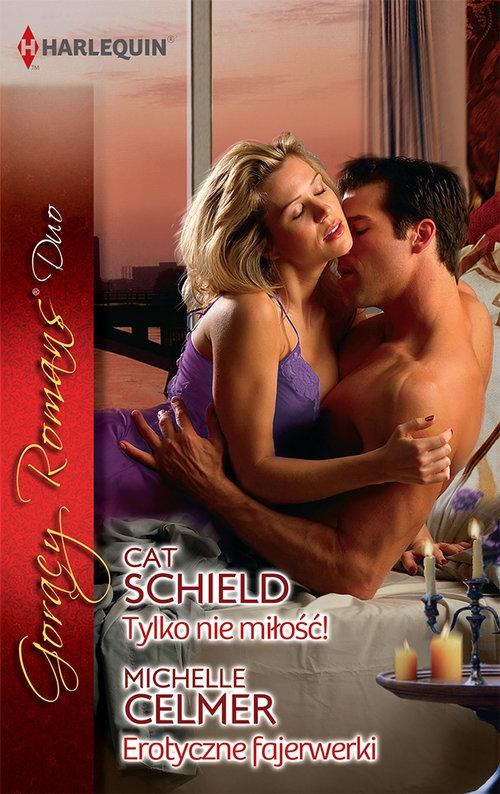 Tylko nie miłość / Erotyczne fajerwerki Schield Cat, Celmer Michelle