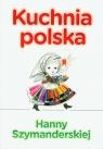 Kuchnia polska Hanny Szymandreskiej Szymanderska Hanna