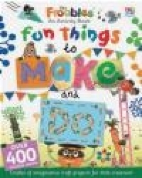 Fun Things to Make and Do