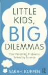 Little Kids, Big Dilemmas Your parenting problems solved by science Kuppen Sarah