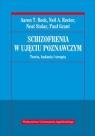 Schizofrenia w ujęciu poznawczym Teoria, badania i terapia Beck Aaron T., Rector Neil R., Stolar Neal, Grant Paul