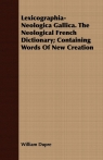 Lexicographia-Neologica Gallica. The Neological French Dictionary; Containing Words Of New Creation