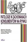 Patalogie w zachowaniach konsumentów na rynku Sł.Smyczek, M.Grybś-Kabocik, J. Matysiewicz, A.Tetla