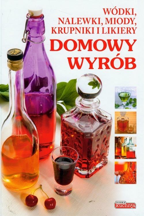 Dobra kuchnia Domowy wyrób Wódki nalewki miody krupniki i likiery Fiedoruk Andrzej