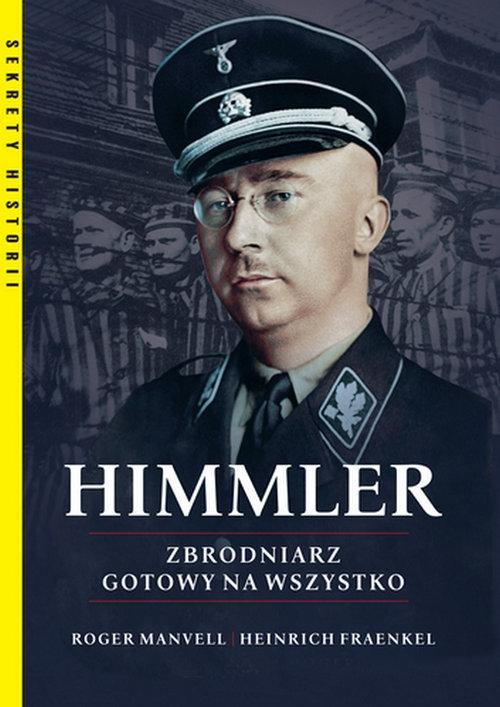 Himmler. Zbrodniarz gotowy na wszystko Fraenkel Heinrich, Manvell Roger