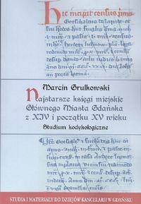 Najstarsze księgi miejskie Głównego Miasta Gdańska z XIV i początku XV wieku Grulkowski Marcin