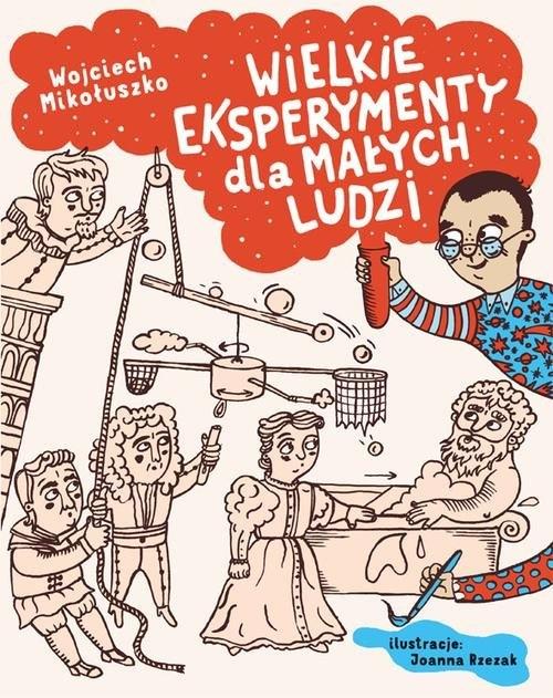 Wielkie eksperymenty dla małych ludzi Mikołuszko Wojciech, Rzezak Joanna