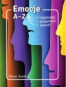 Emocje A-Z. Jak je rozpoznać, zrozumieć, oswoić