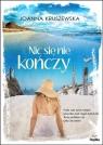 Nic się nie kończy Joanna Kruszewska