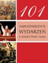 101 najważniejszych wydarzeń w dziejach Polski i świata Praca zbiorowa