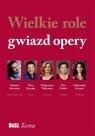 Wielkie role gwiazd opery Okońska Agnieszka