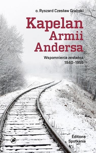 Kapelan Armii Andersa. Wspomnienia zesłańca 1940-1955 o. Ryszard Czesław Grabski