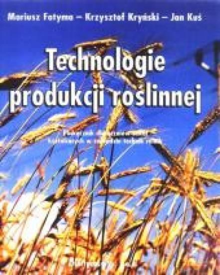 Technologie produkcji roślinnej M. Fotyma, K. Kryński, J. Kuś