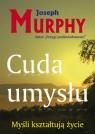 Cuda umysłuMyśli kształtują życie Murphy Joseph