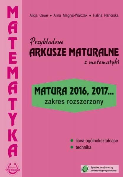 Przykładowe arkusze maturalne z matematyki Zakres rozszerzony Cewe Alicja, Magryś-Walczak Alina, Nahorska Halina