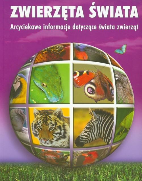 Zwierzęta świata Arcyciekawe informacje dotyczące świata zwierząt Walters Martin, Johnson Jinny