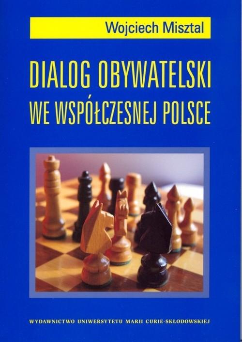 Dialog obywatelski we współczesnej Polsce Misztal Wojciech